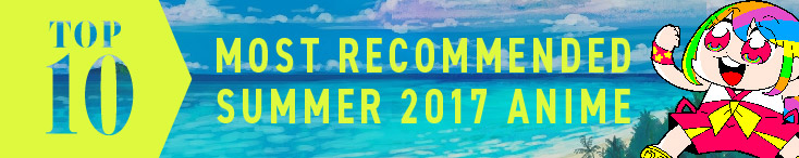 Top10 Most Recommended Anime For Summer 2017