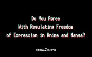 Otaku Article: Do You Agree With Regulating Freedom of Expression in Anime and Manga?
