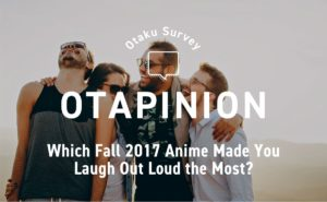 Which Fall 2017 Anime Made You Laugh Out Loud the Most? MANGA.TOKYO Survey