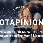 Which Winter 2018 Anime Has Grabbed Your Attention The Most? [January] | MANGA.TOKYO Survey