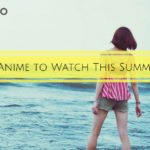5 Summer Anime to Watch | Anime Recommendations by MANGA.TOKYO