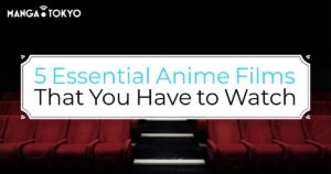 5 Essential Anime Films That You Have to Watch | MT Anime Recommendations