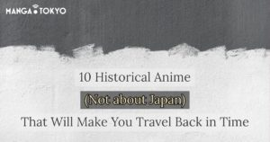 10 Historical Anime Not about Japan That Will Make You Travel Back in Time | MANGA.TOKYO Anime Recommendations