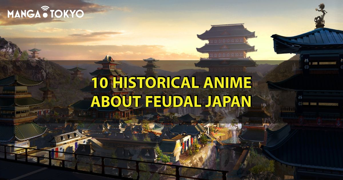 10 Historical Anime That Will Take You Back to Feudal Japan   MANGA.TOKYO Recommendations