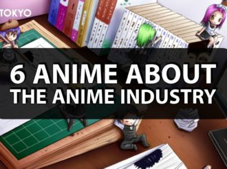 6 Anime About the Anime Industry