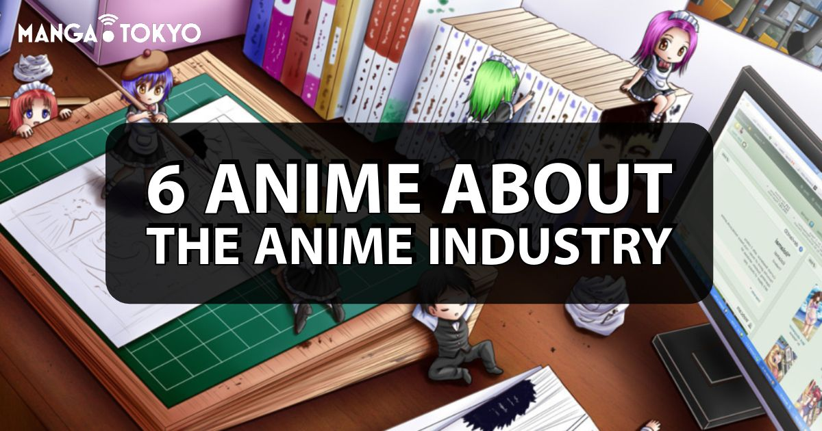 6 Anime About the Anime industry | MANGA.TOKYO Anime Recommendations